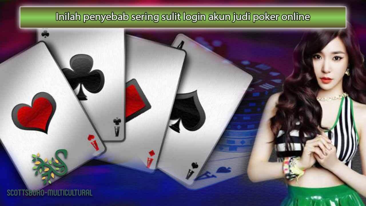 Penyebab Sering Sulit Login Akun Judi Poker Online